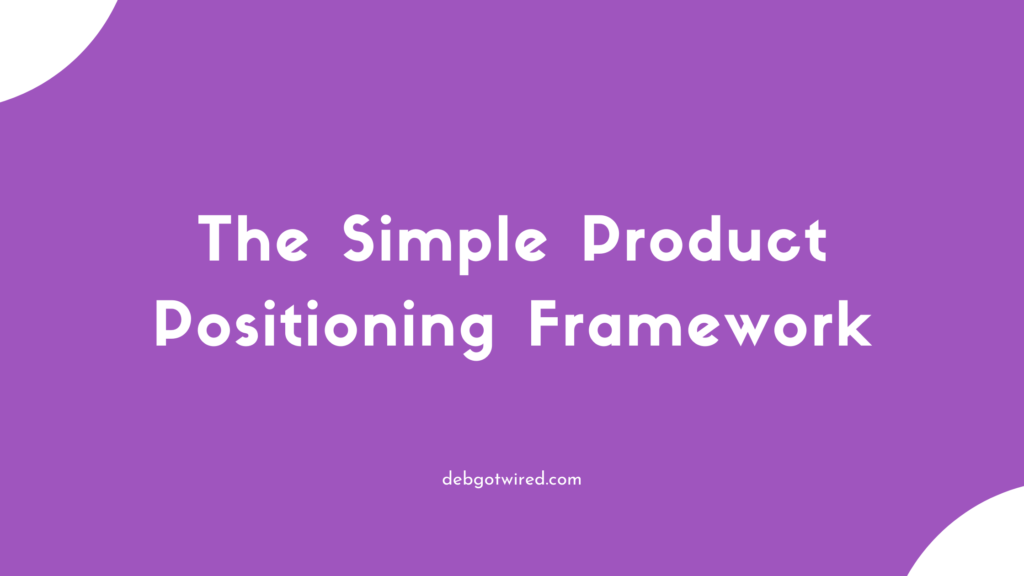 product-positioning-framework-debgotwired